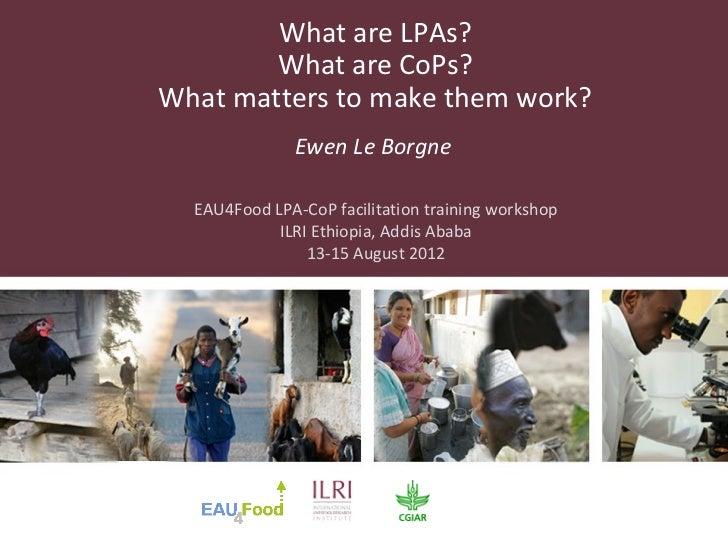 What are LPAs?        What are CoPs?What matters to make them work?              Ewen Le Borgne  EAU4Food LPA-CoP facilita...