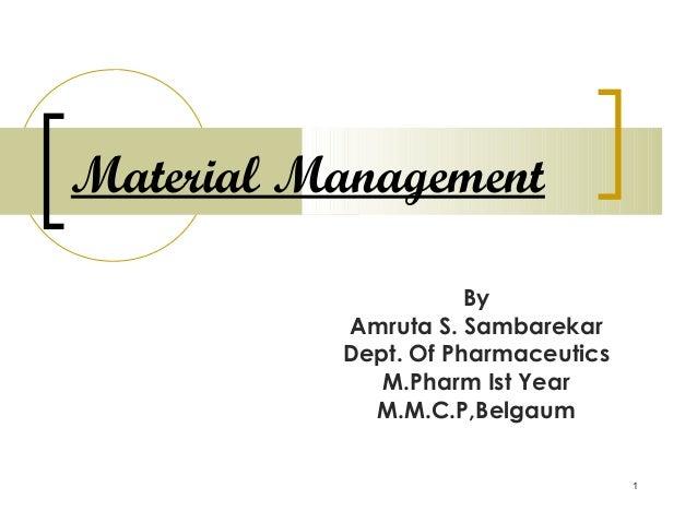 Material Management                     By          Amruta S. Sambarekar          Dept. Of Pharmaceutics             M.Pha...