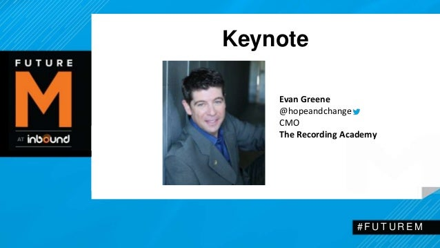 Evan Greene  @hopeandchange  CMO  The Recording Academy  # F U T U R EM  Keynote  # F U T U R EM