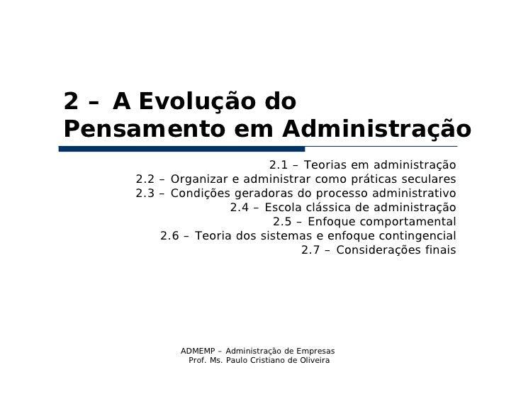 2 – A Evolução doPensamento em Administração                           2.1 – Teorias em administração    2.2 – Organizar e...