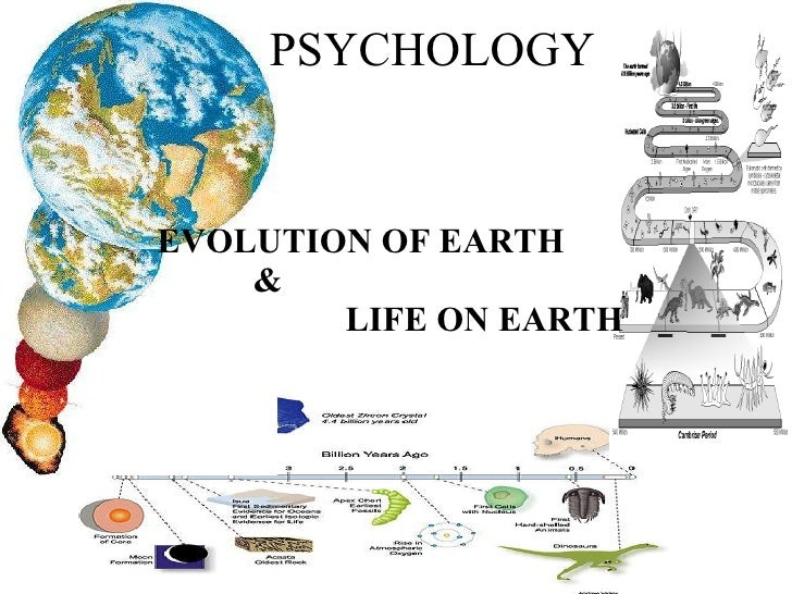 PSYCHOLOGY EVOLUTION OF EARTH  &  LIFE ON EARTH