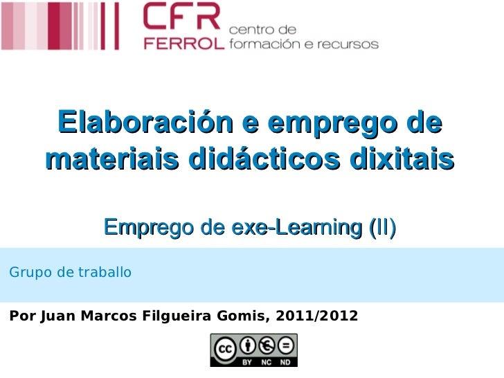 Elaboración e emprego de    materiais didácticos dixitais            Emprego de exe-Learning (II)Grupo de traballoPor Juan...