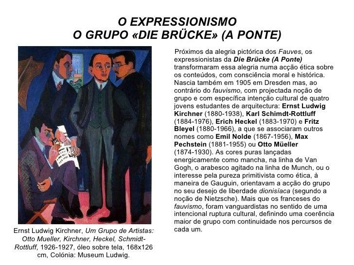 O EXPRESSIONISMO O GRUPO «DIE BRÜCKE» (A PONTE) <ul><li>Próximos da alegria pictórica dos  Fauves , os expressionistas da ...