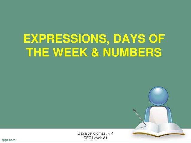 EXPRESSIONS, DAYS OFTHE WEEK & NUMBERSZavarce Idiomas, F.PCEC Level: A1