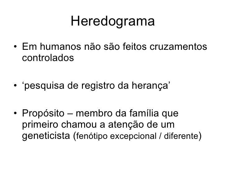 Heredograma <ul><li>Em humanos não são feitos cruzamentos controlados </li></ul><ul><li>' pesquisa de registro da herança'...