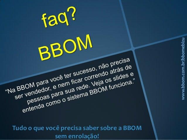 Tudo o que você precisa saber sobre a BBOMsem enrolação!www.bbom.com.br/bbomebizu