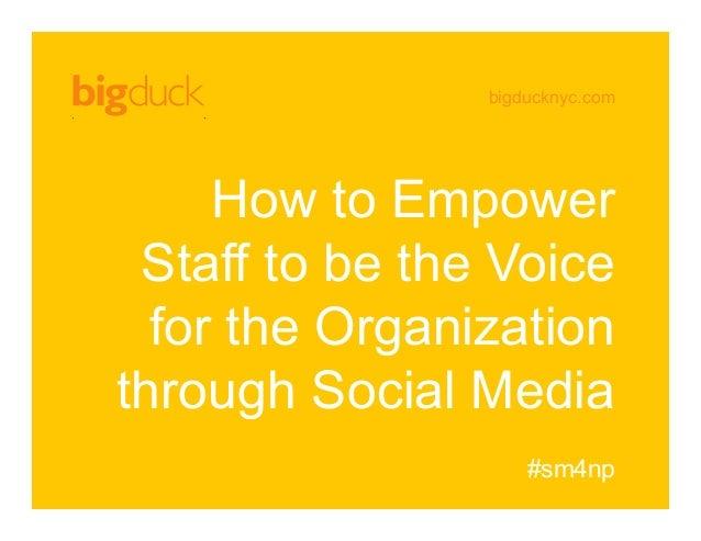 bigducknyc.com How to Empower Staff to be the Voice for the Organization through Social Media #sm4np