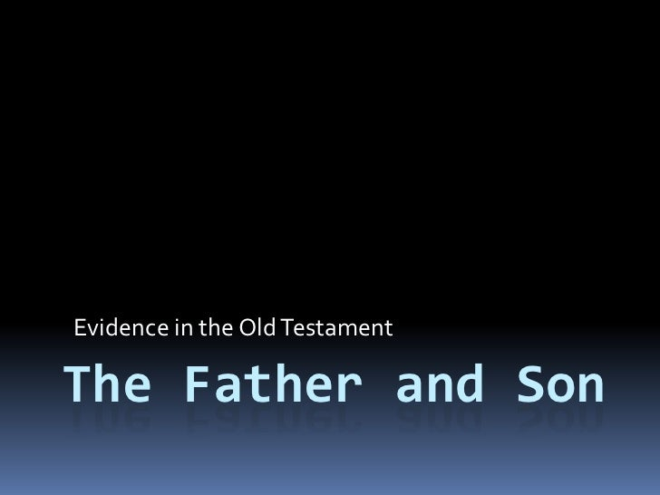 Evidence in the Old Testament<br />The Father and Son <br />
