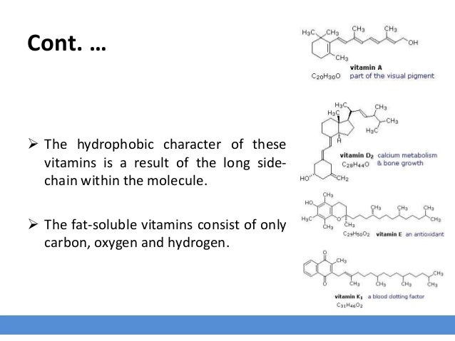 Cont. …  The hydrophobic character of these vitamins is a result of the long side- chain within the molecule.  The fat-s...