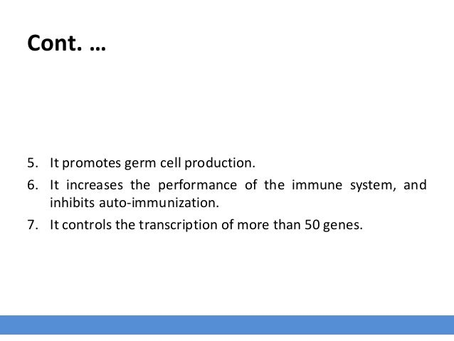 Cont. … 5. It promotes germ cell production. 6. It increases the performance of the immune system, and inhibits auto-immun...