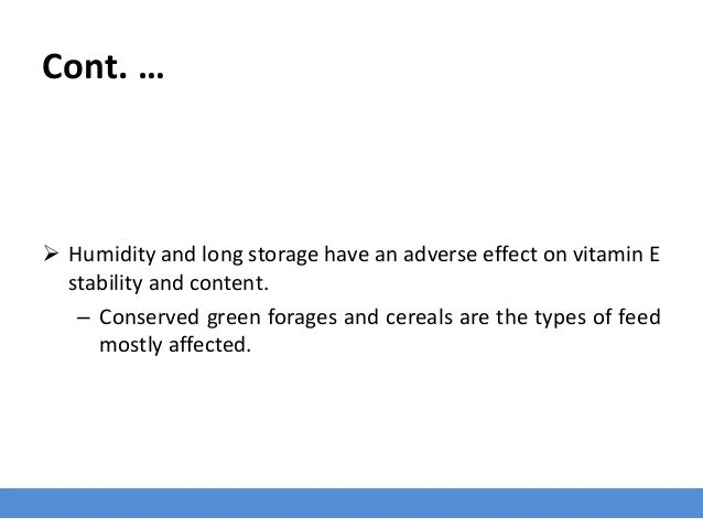 Cont. …  Humidity and long storage have an adverse effect on vitamin E stability and content. – Conserved green forages a...