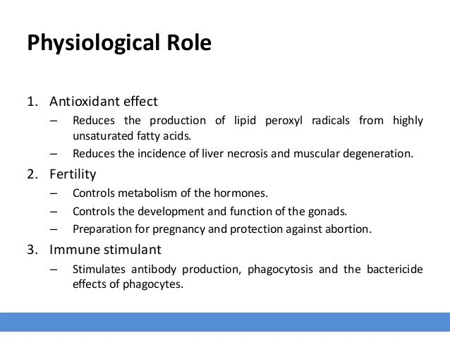 Physiological Role 1. Antioxidant effect – Reduces the production of lipid peroxyl radicals from highly unsaturated fatty ...