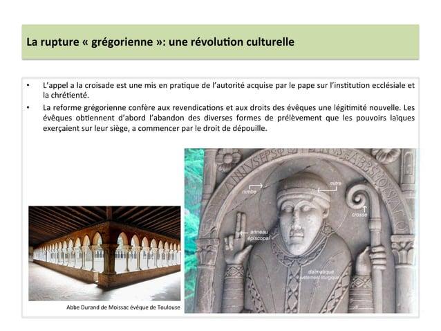 La rupture « grégorienne »: une révolu3on culturelle • L'appel a la croisade est une mis en...
