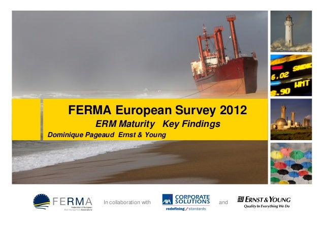 FERMA European Survey 2012            ERM Maturity Key FindingsDominique Pageaud Ernst & Young              In collaborati...