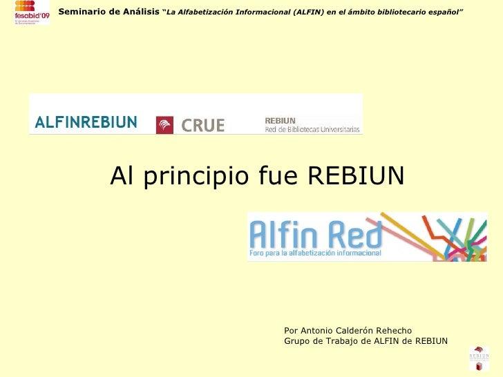 Al principio fue REBIUN Por Antonio Calderón Rehecho Grupo de Trabajo de ALFIN de REBIUN