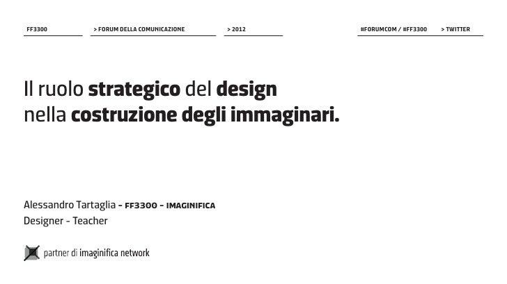 FF3300         > Forum della comunicazione    > 2012   #forumcom / #ff3300    > twitterIl ruolo strategico del designnell...