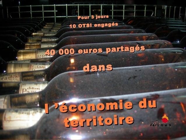 P o u r 3 jo u rs  s 10 OTSI engagé  euros partagés 40 000  dans  nomie du l'éco territoire