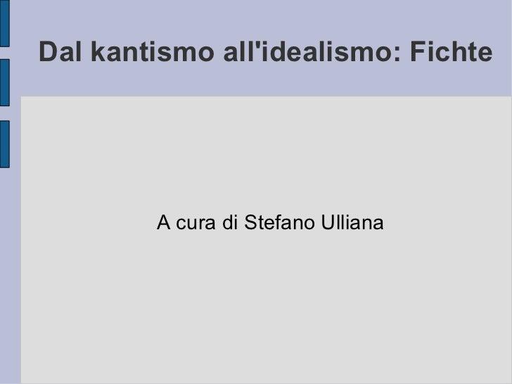 Dal kantismo all'idealismo: Fichte A cura di Stefano Ulliana