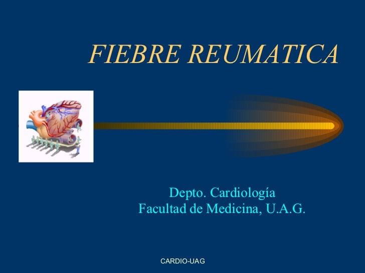FIEBRE REUMATICA Depto. Cardiología Facultad de Medicina, U.A.G.