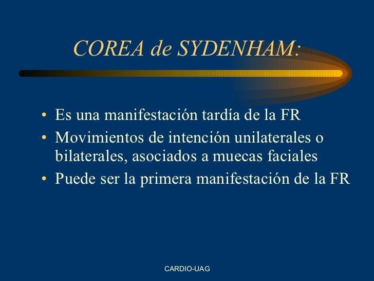 COREA de SYDENHAM: <ul><li>Es una manifestación tardía de la FR </li></ul><ul><li>Movimientos de intención unilaterales o ...