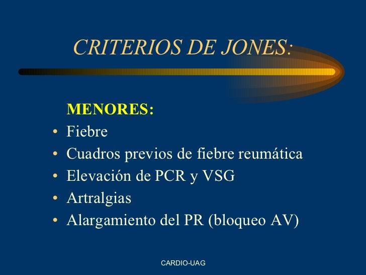 CRITERIOS DE JONES: <ul><li>MENORES: </li></ul><ul><li>Fiebre </li></ul><ul><li>Cuadros previos de fiebre reumática </li><...