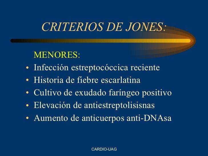 CRITERIOS DE JONES: <ul><li>MENORES: </li></ul><ul><li>Infección estreptocóccica reciente </li></ul><ul><li>Historia de fi...