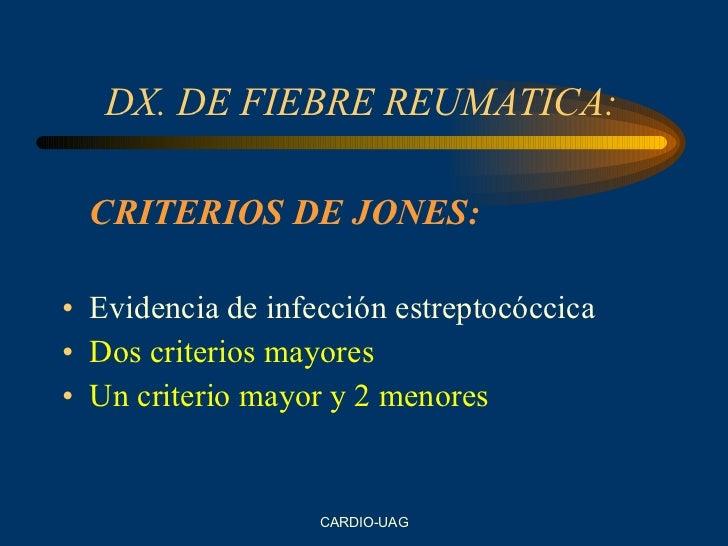 DX. DE FIEBRE REUMATICA: <ul><li>CRITERIOS DE JONES: </li></ul><ul><li>Evidencia de infección estreptocóccica </li></ul><u...