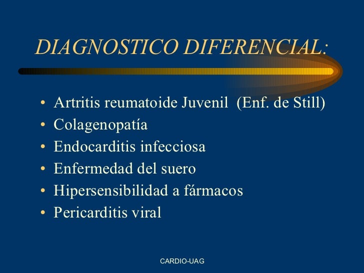 DIAGNOSTICO DIFERENCIAL: <ul><li>Artritis reumatoide Juvenil  (Enf. de Still) </li></ul><ul><li>Colagenopatía </li></ul><u...