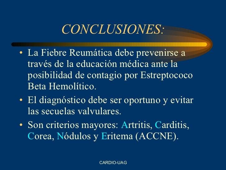 CONCLUSIONES: <ul><li>La Fiebre Reumática debe prevenirse a través de la educación médica ante la posibilidad de contagio ...