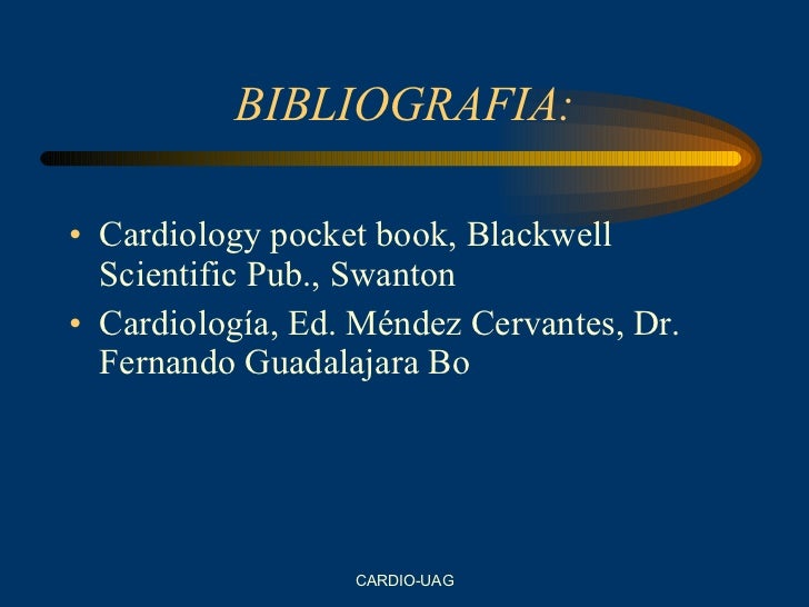 BIBLIOGRAFIA: <ul><li>Cardiology pocket book, Blackwell Scientific Pub., Swanton </li></ul><ul><li>Cardiología, Ed. Méndez...