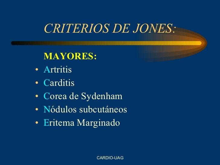 CRITERIOS DE JONES: <ul><li>MAYORES: </li></ul><ul><li>A rtritis </li></ul><ul><li>C arditis </li></ul><ul><li>C orea de S...
