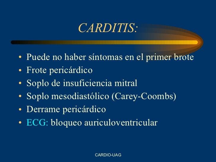 CARDITIS: <ul><li>Puede no haber síntomas en el primer brote </li></ul><ul><li>Frote pericárdico </li></ul><ul><li>Soplo d...
