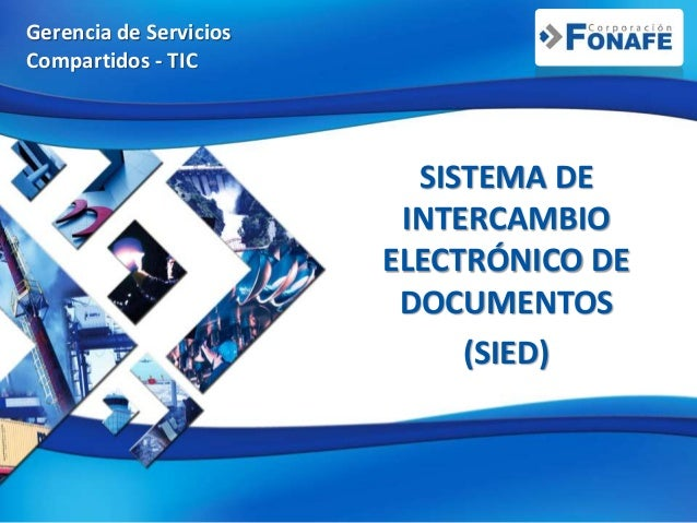 Gerencia de Servicios Compartidos - TIC SISTEMA DE INTERCAMBIO ELECTRÓNICO DE DOCUMENTOS (SIED)