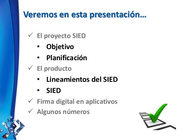 Veremos en esta presentación…  El proyecto SIED • Objetivo • Planificación  El producto • Lineamientos del SIED • SIED ...
