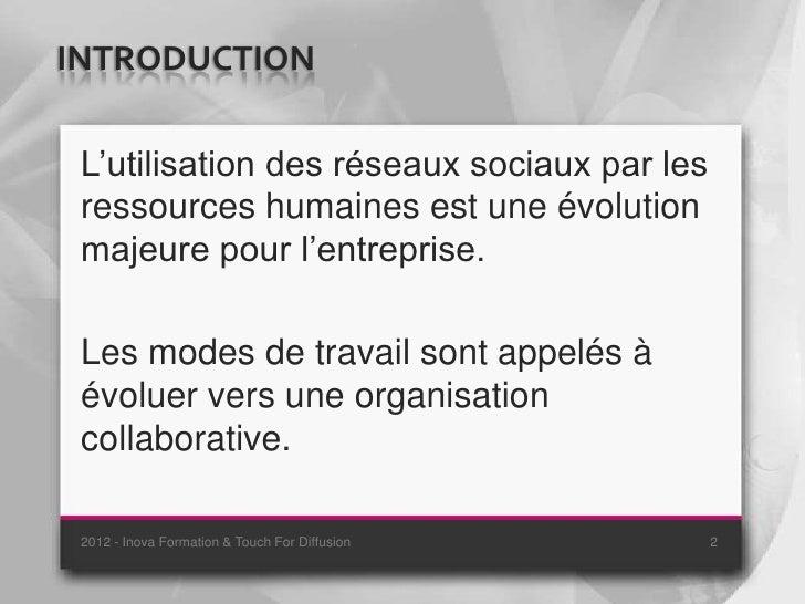 INTRODUCTION L'utilisation des réseaux sociaux par les ressources humaines est une évolution majeure pour l'entreprise. Le...