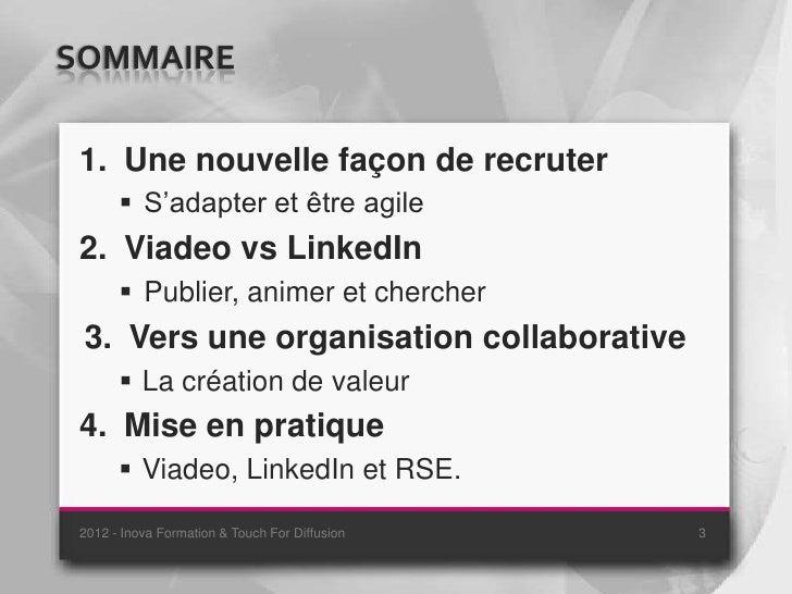 SOMMAIRE 1. Une nouvelle façon de recruter        S'adapter et être agile 2. Viadeo vs LinkedIn        Publier, animer e...