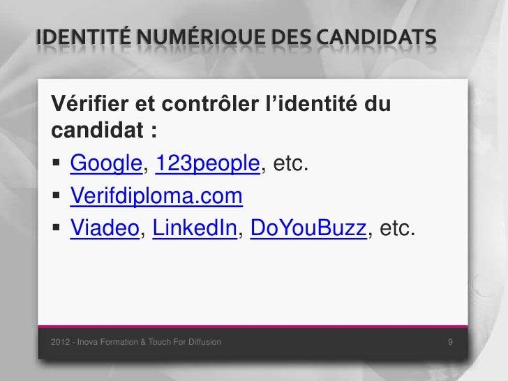 IDENTITÉ NUMÉRIQUE DES CANDIDATS Vérifier et contrôler l'identité du candidat :  Google, 123people, etc.  Verifdiploma.c...