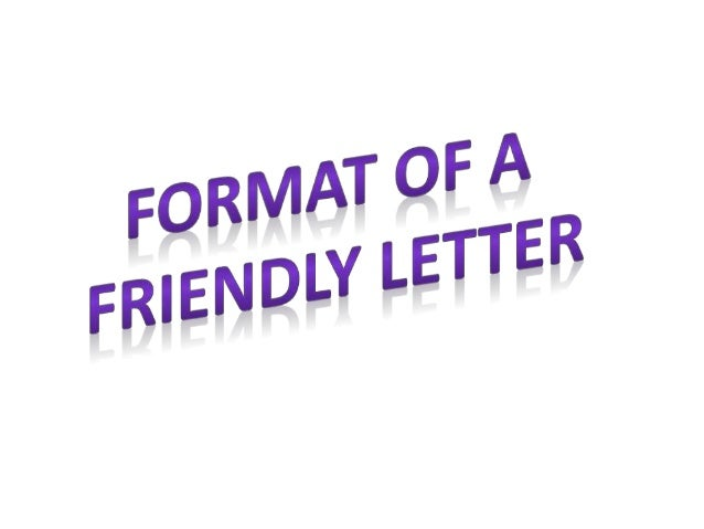 Friendly lcttcrs can be divided into the following sections:   I Greeting  I Paiagrztph I:  Introduction  I Paragraph 2: T...