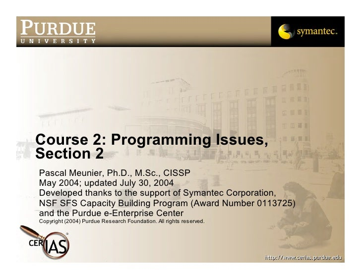 Course 2: Programming Issues, Section 2 Pascal Meunier, Ph.D., M.Sc., CISSP May 2004; updated July 30, 2004 Developed than...