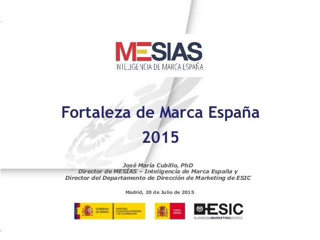 MESIAS – Inteligencia de Marca España Número 1 Madrid, 20 de Julio de 2015 José María Cubillo, PhD Director de MESÍAS – In...