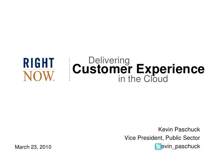 Delivering<br />CustomerExperience<br />in the Cloud<br />Kevin Paschuck<br />Vice President, Public Sector<br />kevin_pas...