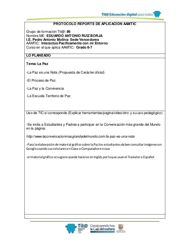 PROTOCOLO REPORTE DE APLICACIÓN AAMTIC Grupo de formación Tit@: 86 Nombre ME: EDUARDO ANTONIO RUIZ BORJA I.E. Pedro Antoni...