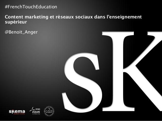 #FrenchTouchEducation Content marketing et réseaux sociaux dans l'enseignement supérieur @Benoit_Anger