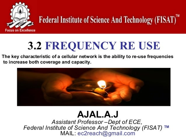 3.2 FREQUENCY RE USEThe key characteristic of a cellular network is the ability to re-use frequenciesto increase both cove...