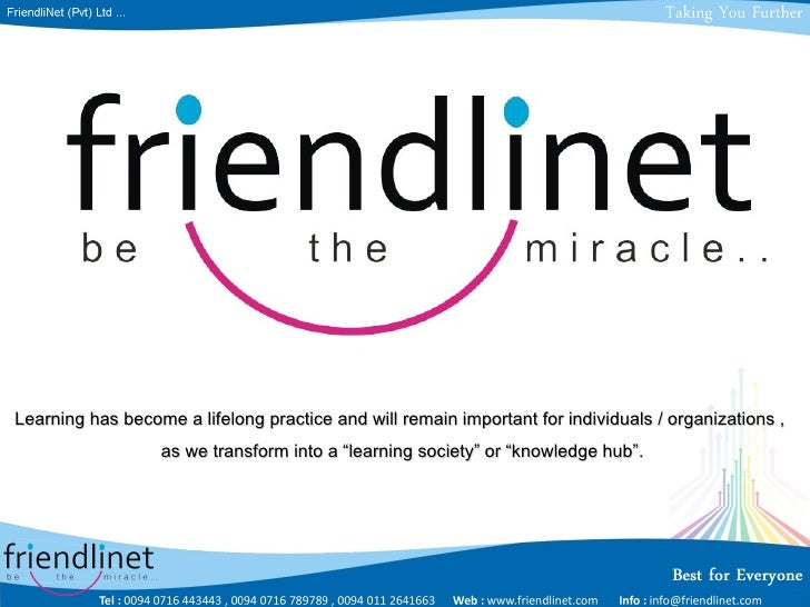 Learning has become a lifelong practice and will remain important for individuals / organizations ,  as we transform into ...