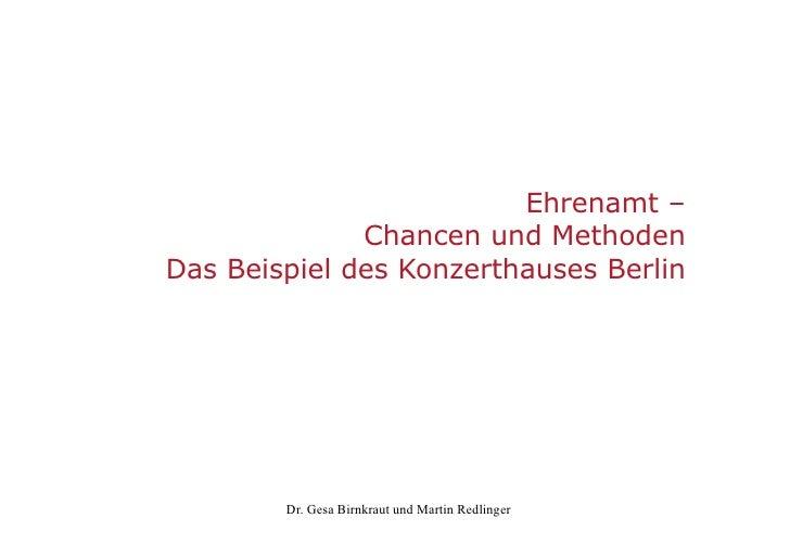 Ehrenamt –               Chancen und Methoden Das Beispiel des Konzerthauses Berlin             Dr. Gesa Birnkraut und Mar...