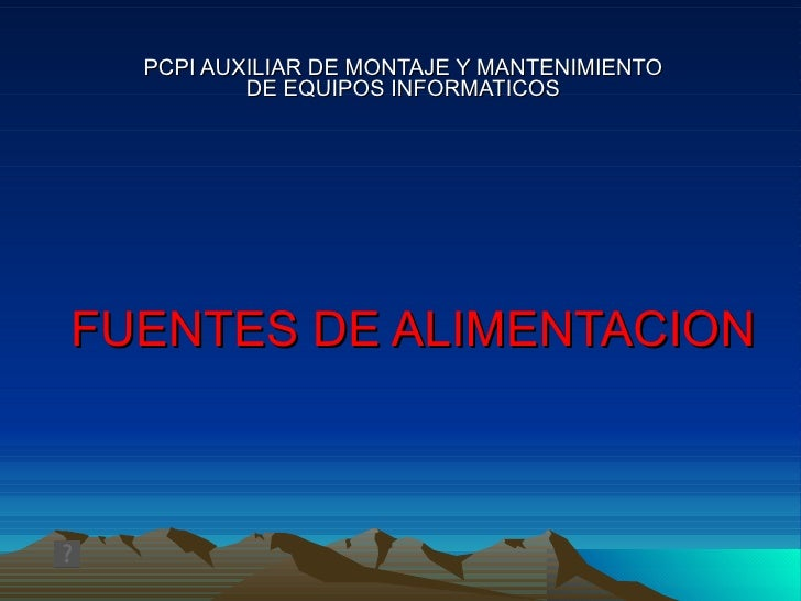 PCPI AUXILIAR DE MONTAJE Y MANTENIMIENTO           DE EQUIPOS INFORMATICOS     FUENTES DE ALIMENTACION