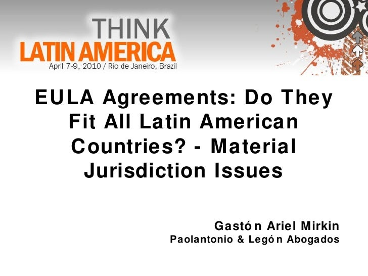 EULA Agreements: Do They Fit All Latin American Countries? - Material Jurisdiction Issues Gastón Ariel Mirkin Paolantonio ...