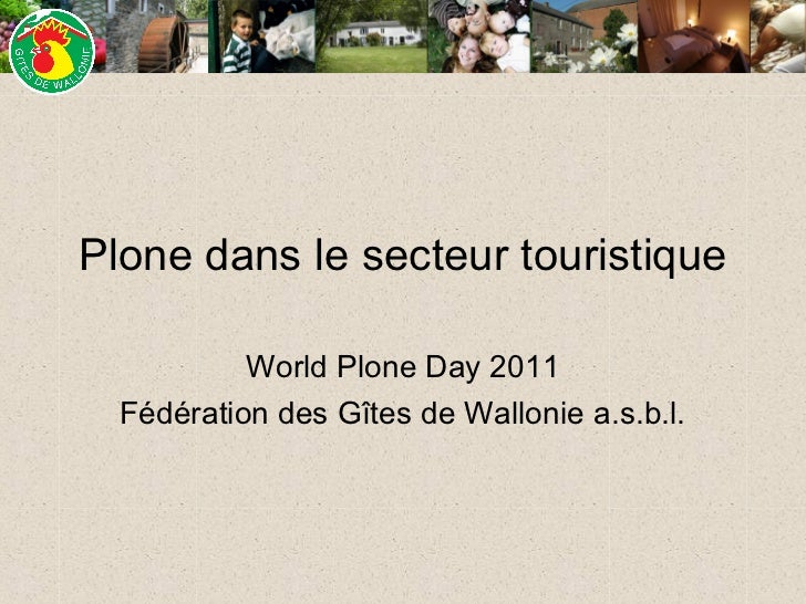 Plone dans le secteur touristique           World Plone Day 2011  Fédération des Gîtes de Wallonie a.s.b.l.