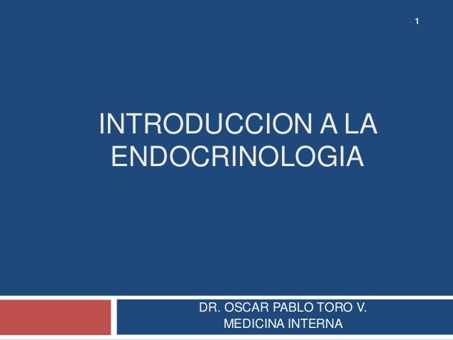 INTRODUCCION A LAENDOCRINOLOGIADR. OSCAR PABLO TORO V.MEDICINA INTERNA1